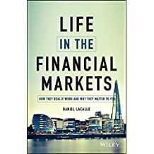 [(The Life in the Financial Markets : How They Really Work and Why They Matter to You)] [By (author) Daniel Lacalle] published on (January, 2015)