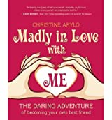 [{ Madly in Love with Me: The Daring Adventure of Becoming Your Own Best Friend By Arylo, Christine ( Author ) Nov - 06- 2012 ( Paperback ) } ]