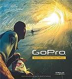 Maîtriser sa GoPro - Accessoires - Prise de vues - Editing - Diffusion.