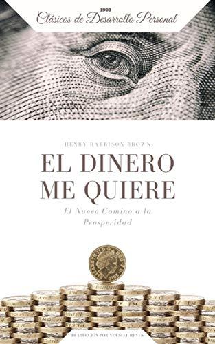 El Dinero me Quiere: El Nuevo Camino a la Prosperidad eBook: Henry ...