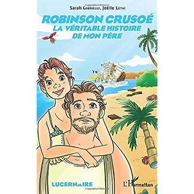 Robinson Crusoé: La véritable histoire de mon père