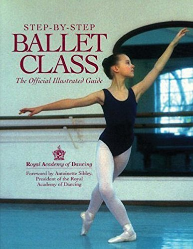 Step-By-Step Ballet Class: The Official Illustrated Guide by Royal Academy of Dancing (1994) Paperback