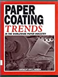 Paper Coating Trends in the Worldwide Paper Industry (A Pulp & Paper Focus Book)