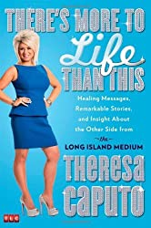 There's More to Life Than This: Healing Messages, Remarkable Stories, and Insight About the Other Side from the Long Island Medium by Theresa Caputo (2013-10-01)