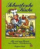 Schwäbische Küche. Alte und neue Rezepte aus Baden-Württemberg