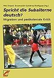 Spricht die Subalterne deutsch?: Migration und postkoloniale Kritik