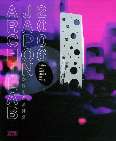 ArchiLab 2006 Japon : Faire son nid dans la ville, 7e Rencontres Internationales d'Architecture d'Orléans