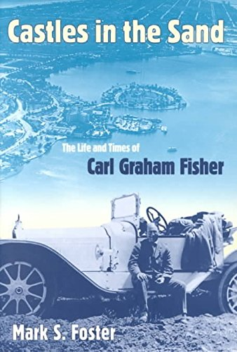 [Castles in the Sand: The Life and Times of Carl Graham Fisher] (By: Mark S. Foster) [published: December, 2000]