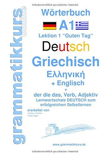 """Wörterbuch Deutsch - Griechisch - Englisch Niveau A1: Lernwortschatz A1 Lektion 1 """"Guten Tag"""" Sprachkurs  Deutsch zum erfolgreichen Selbstlernen für ... Deutsch - Griechisch - Englisch A1 A2 B1)"""