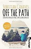 Off The Path: Eine Reiseanleitung zum Glücklichsein von Sebastian Canaves