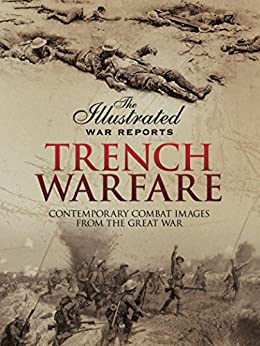 Trench Warfare: Contemporary Combat Images from the Great War (The Illustrated War Reports) by [Carruthers, Bob]