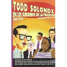Todd Solondz: En Los Suburbios De La Felicidad/ in the Suburbs of Happiness