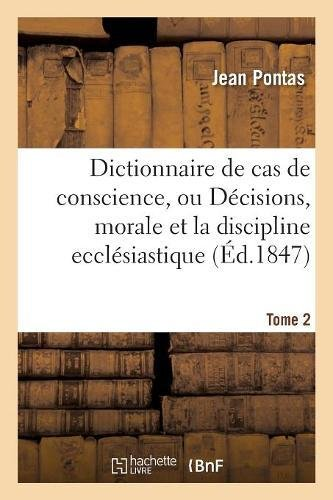 Dictionnaire de cas de conscience, ou Décisions, par ordre alphabétique tirées de l'Écriture Tome 2 par Pontas