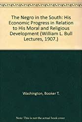 The Negro in the South: His Economic Progress in Relation to His Moral and Religious Development (William L. Bull Lectures, 1907.)