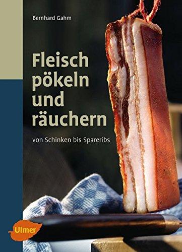 Fleisch pökeln und räuchern: Von Schinken bis Spareribs (Fleisch Räuchern)