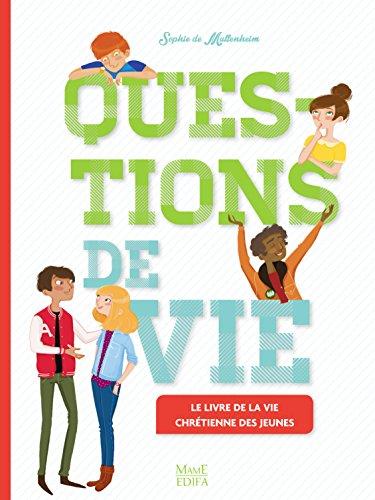 Questions de vie : Le livre de la vie chrétienne des jeunes par Sophie de Mullenheim