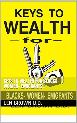 KEYS TO  WEALTH for BLACKS- WOMEN- EMIGRANTS (English Edition)