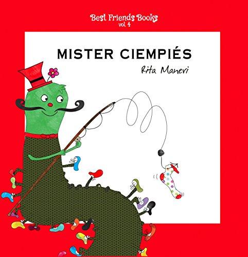 Mister Ciempiés: libro ilustrado para niños (Best Friends Books nº 4) por Rita  Maneri