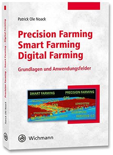 Precision Farming - Smart Farming - Digital Farming: Grundlagen und Anwendungsfelder