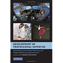 Development of Professional Expertise: Toward Measurement of Expert Performance and Design of Optimal Learning Environments (English Edition)