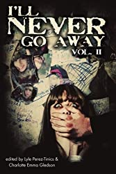 I'll Never Go Away Vol. 2 by Cook, William, Lyall, Tracy L., Reynolds, Tim, Skye, Joshua, (2013) Paperback