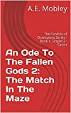 An Ode To The Fallen Gods 2: The Match In The Maze: The Canticle of Champions Series - Book 1, Singlet 2 : Carter (The Canticle of Champions Series, Book ... An Ode To The Fallen Gods) (English Edition)
