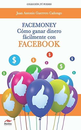 FaceMoney: Estrategias para ganar dinero con Facebook por JUAN A GUERRERO CAÑONGO