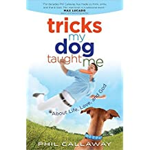 Tricks My Dog Taught Me: About Life, Love, and God by Phil Callaway (2015-03-01)