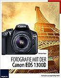 Fotografie mit der Canon EOS 1300D: Für kreative,...