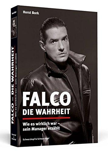 Falco – Die Wahrheit: Wie es wirklich war – sein Manager erzählt. Aktualisierte und erweiterte Neuausgabe