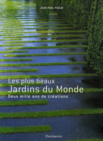 Les plus beaux Jardins du Monde : Deux mille ans de créations