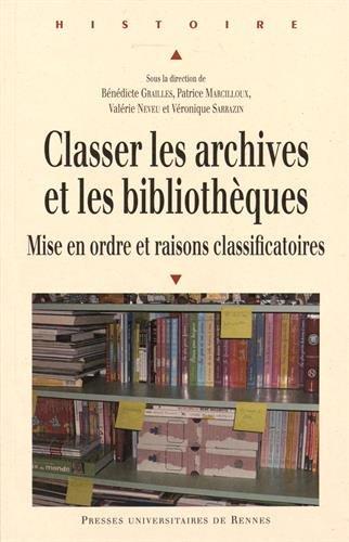 Classer les archives et les bibliothèques : Mise en ordre et raisons classificatoires