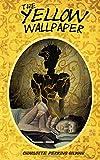 The Yellow Wallpaper: The Yellow Wallpaper: Volume 1 (Classic Reprint)