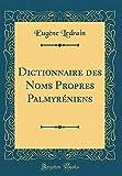 dictionnaire des noms propres palmyr?niens classic reprint