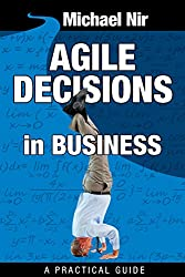 Agile Project Management : Agile Decisions - Driving Effective Agile Decisions in Business (Agile Business Leadership Book 3) (English Edition)