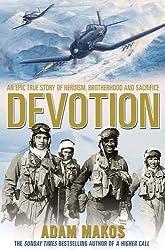 Devotion: An Epic True Story of Heroism, Brotherhood and Sacrifice by Adam Makos (2015-11-05)