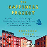 The Happiness Project: Or, Why I Spent a Year Trying to Sing in the Morning, Clean My Closets, Fight Right, Read Aristotle, and Generally Have More Fun by Gretchen Rubin (August 17,2015)