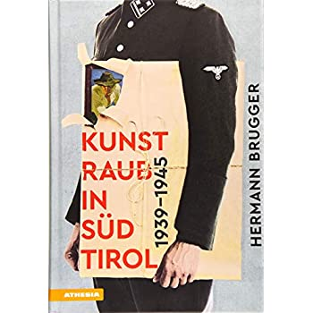 Kunstraub in Südtirol 1939-1945