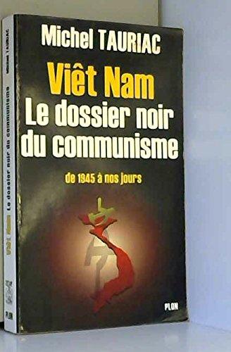 Viet-Nam : Le dossier noir du Communisme par Michel Tauriac