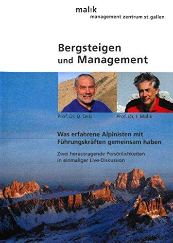Bergsteigen und Management: Live-Mitschnitt einer Podiumsdiskussion mit Prof. Dr. F. Malik und Prof. Dr. O. Oelz Was erfahrene Alpinisten mit Führungskräften gemeinsam haben