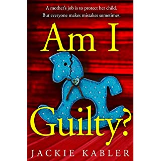 Am I Guilty?: The gripping, emotional domestic thriller debut filled with suspense, mystery and surprises!