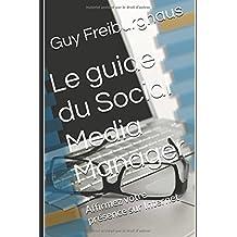 Le guide du Social Media Manager: Affirmez votre présence sur Internet