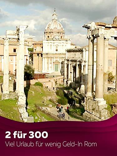 2 für 300 - Viel Urlaub für wenig Geld - In Rom