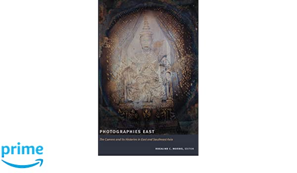 The Camera and Its Histories in East and Southeast Asia Photographies East