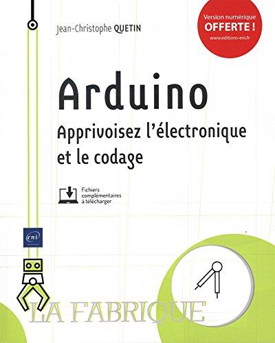 Arduino - Apprivoisez l'électronique et le codage par Jean-Christophe QUETIN