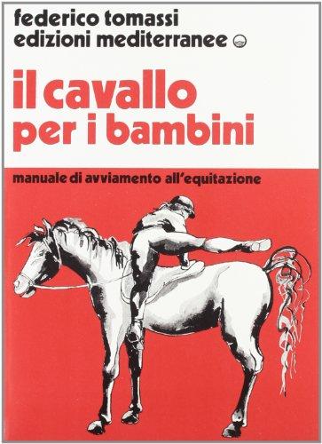 Il cavallo per i bambini. Manuale di avviamento all'equitazione (Sport vari) por Federico Tomassi