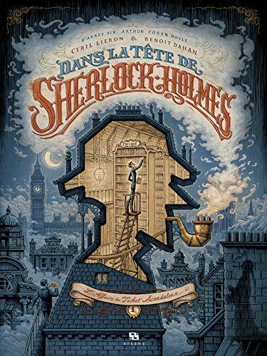 Dans la Tete de Sherlock Holmes T01 : l'Affaire du Ticket Scandaleux par  Benoît Dahan, Cyril Lieron