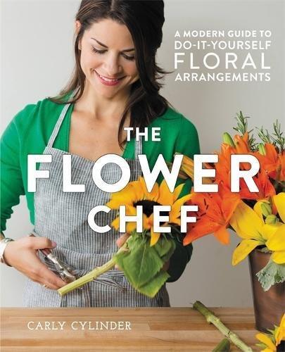 Preisvergleich Produktbild The Flower Chef: A Modern Guide to Do-It-Yourself Floral Arrangements