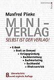 Mini-Verlag: Selbst ist der Verlag! E-Book, Book on Demand, Verlagsgründung, Buchherstellung, Buchmarketing, Buchhandel