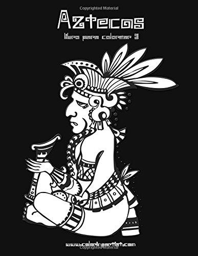 Aztecas libro para colorear 3: Volume 3